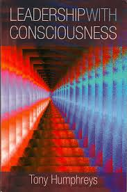 Leadership With Consciousness - Tony Humphreys