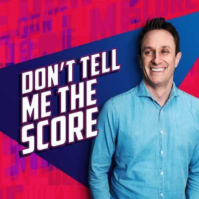 Don't Tell Me The Score Podcast