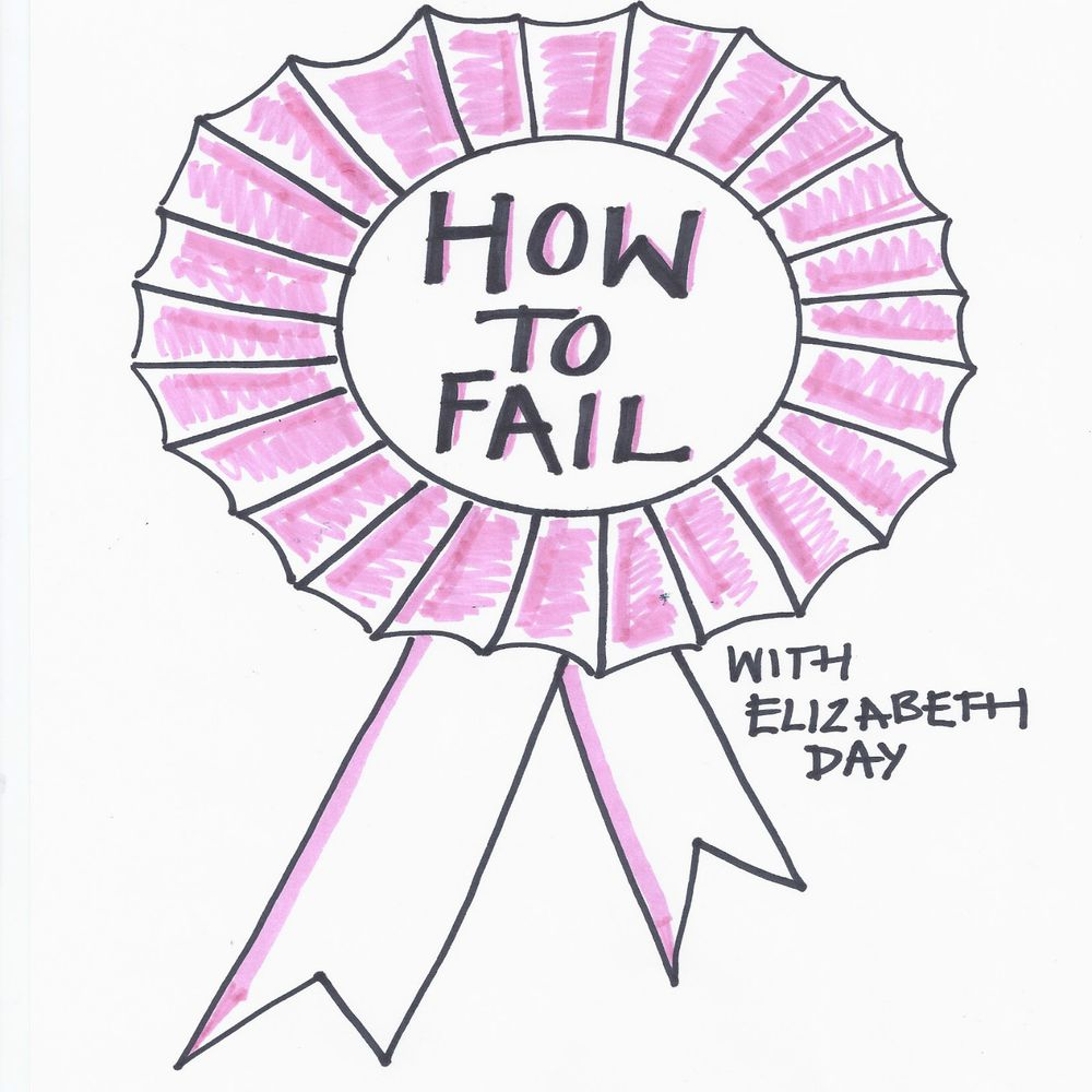 How To Fail With Elizabeth Day Podcast